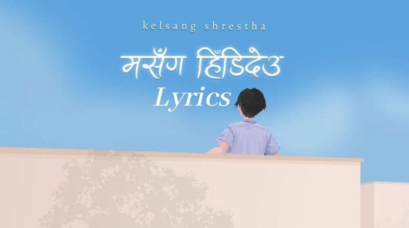 Ma Sanga Hidideu Lyrics - Kelsang Shrestha Kelsang Shrestha Songs Lyrics, Chords, Mp3, Tabs