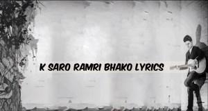 K Saro Ramri Bhako Lyrics – Swoopna Suman