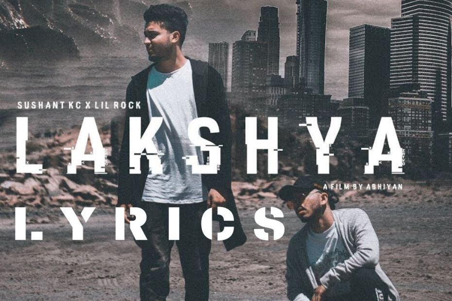 Lakshya Lyrics - Sushant KC Sushant KC X LIL ROCK