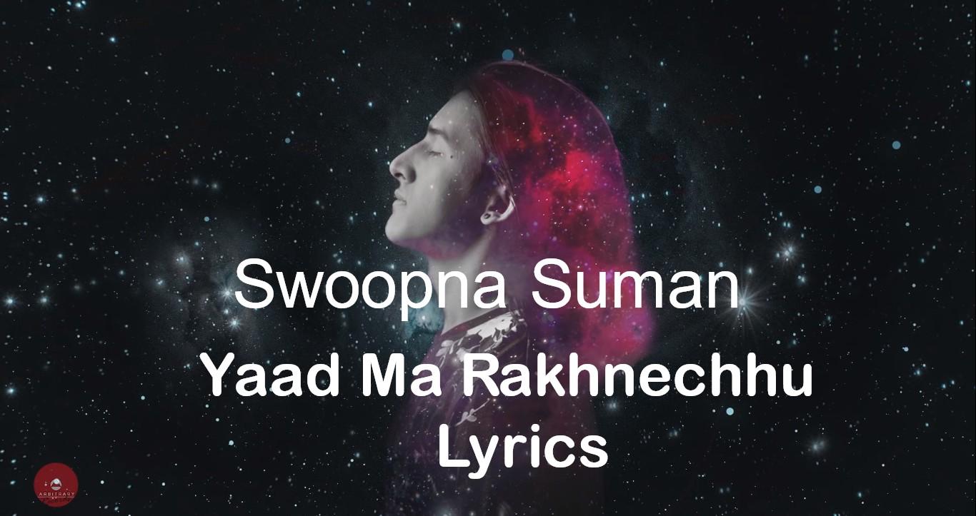 Yaad Ma Rakhnechhu Lyrics – Swoopna Suman