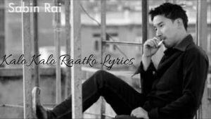 Kalo Kalo Raatko Lyrics – Sabin Rai