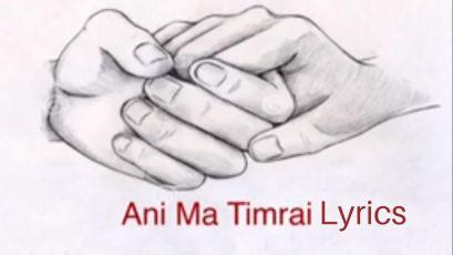 Ani Ma Timrai Lyrics - Neetesh Jung Kunwar Neetesh Jung Kunwar Songs Lyrics, Chords, Mp3, Tabs