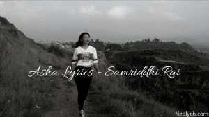 Asha Lyrics – Samriddhi Rai