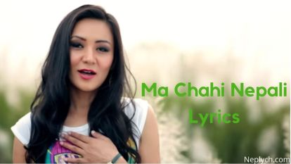 Ma Chahi Nepali Lyrics - Samriddhi Rai