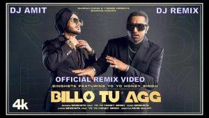 Billo Tu Agg Lyrics – Singhsta Ft. Yo Yo Honey Singh