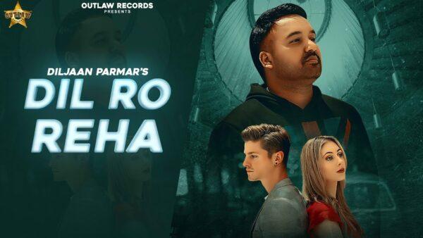 Dil Ro Reha Lyrics – Diljaan Parmar