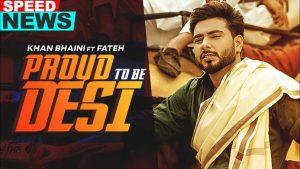 Proud To Be Desi Lyrics – Khan Bhaini Ft. Fateh Doe