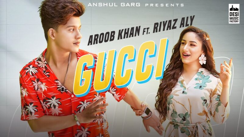 Gucci Lyrics – Aroob Khan Ft. Riyaz Aly