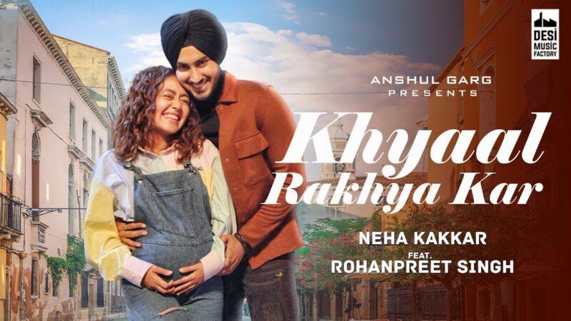 Khyaal Rakhya Kar Lyrics – Neha Kakkar