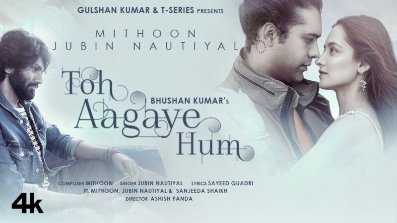 Toh Aagaye Hum Lyrics – Jubin Nautiyal