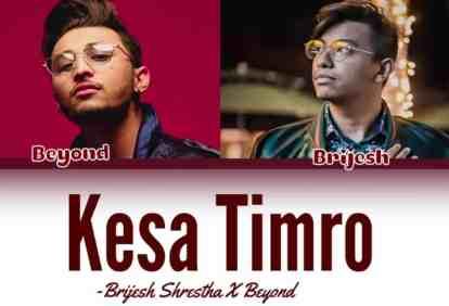 Kesa Timro Lyrics - Brijesh Shrestha | Beyond