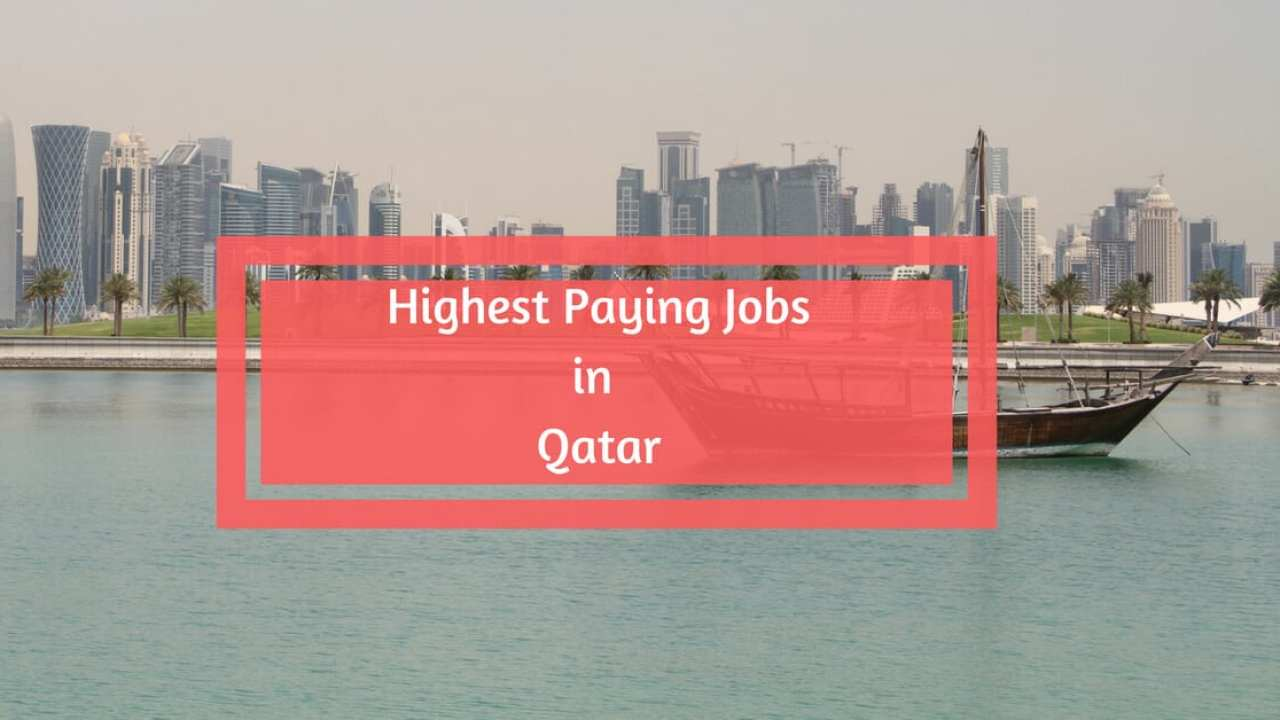 Highest Paying Jobs in Qatar - Top 10 Highest Paying Jobs in Qatar
