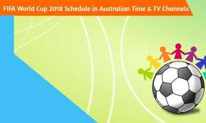 FIFA World Cup 2018 Schedule Australian Time (AEST) & TV Channels