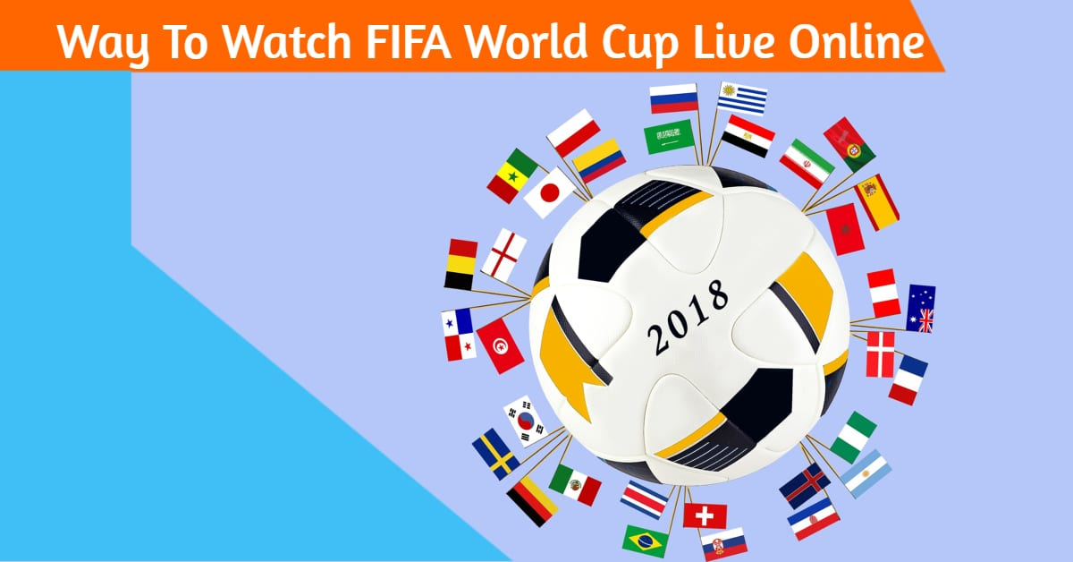 How To Watch FIFA World Cup 2018 Live Online Without Cable