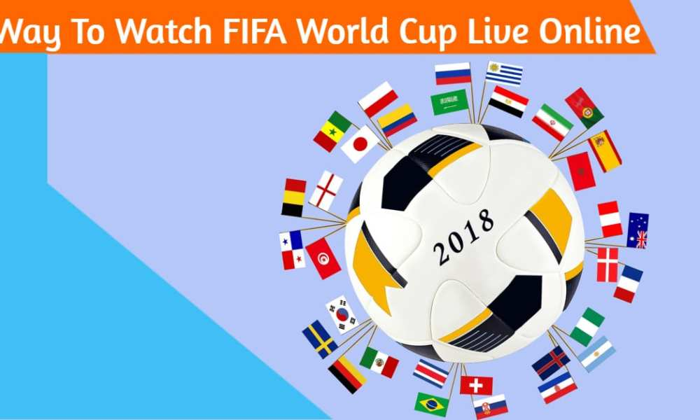 Watch FIFA World Cup 2018 Live Online Without Cable
