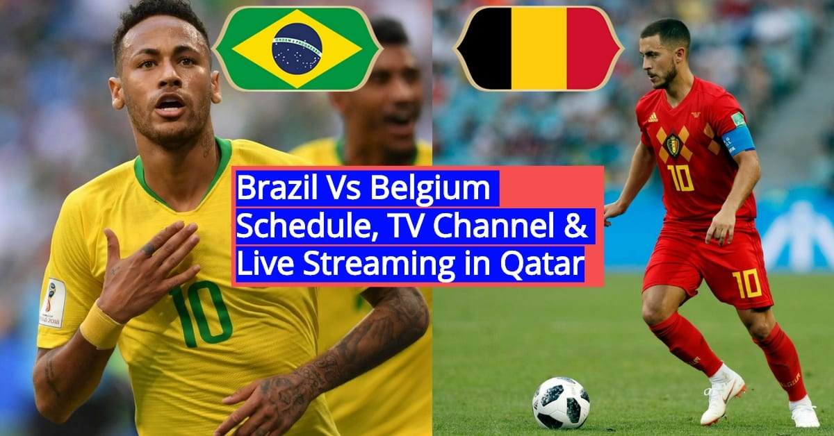 Brazil vs Belgium FIFA World Cup 2018 – Schedule, TV Channel & Live Streaming in Qatar