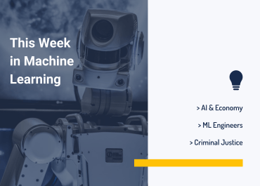 This Week in Machine Learning: AI & Economy, ML Engineers, Criminal Justice, and More