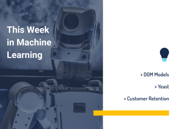 This Week in Machine Learning: DGM Models, Yeast, and Customer Retention