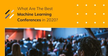 What Are The Best Machine Learning Conferences in 2020?