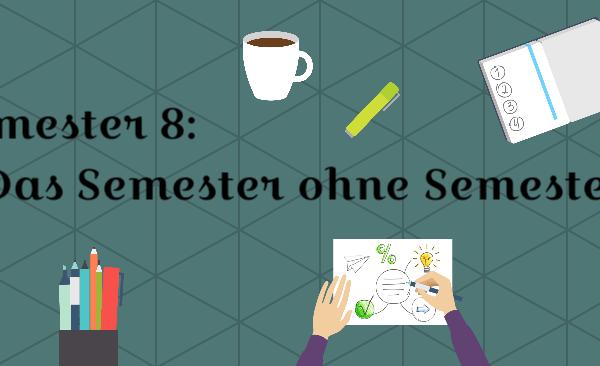 Semester 8 – Das Semester ohne Semester