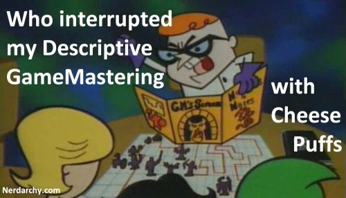 The Willing Suspension of Disbelief is Used to Create an Immersive RPG gamemastering and chesse puffs