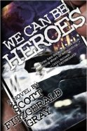 We Can Be Heroes, by Scott Fitzgerald Gray