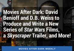 Nerdeek Life AFTER-DARK-WEEKLY-TWITTER-20 Movies After Dark: Benioff and Weiss to Produce Star Wars Films, a Skyscraper Trailer, and More! Film Movie News Nerdeek Life