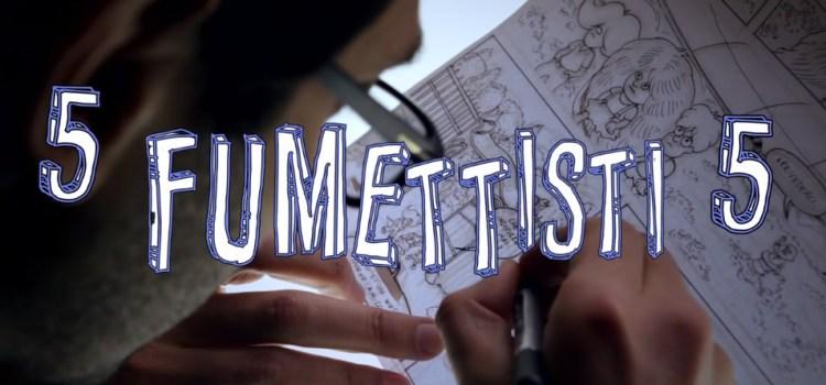 5Fumettisti5 – Un documentario sul fumetto (per il fumetto)