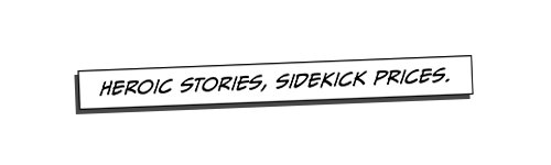 Heroic stories, sidekick prices.