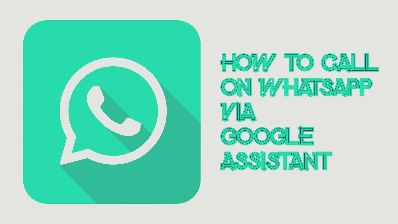 Make WhatsApp call using Google Assistant