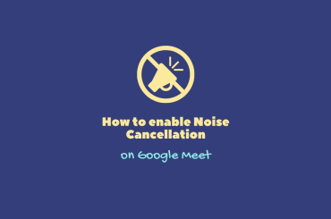 How to enable Noise Cancellation on Google Meet