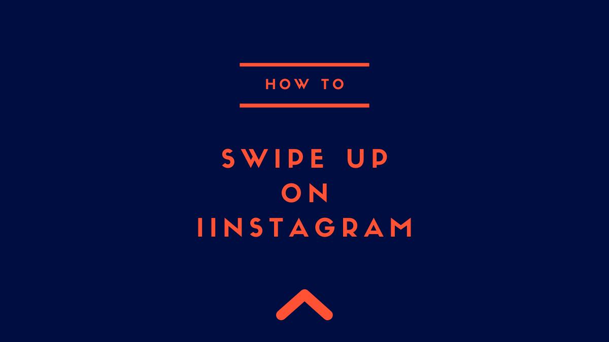 SWIPE UP on Instagram