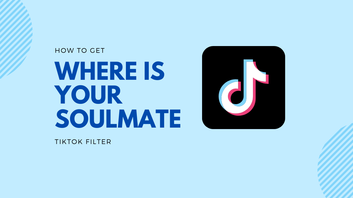 Where Is Your Soulmate Filter On Tiktok How To Get It And What It Means