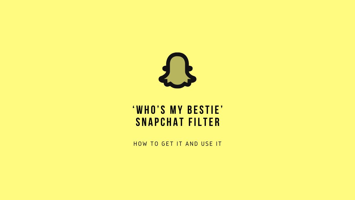 Whos my bestie Snapchat filter