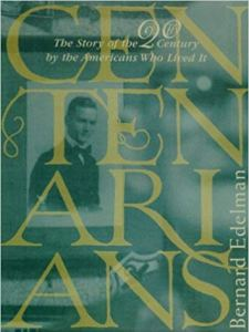 Centenarians: The Story of the 20thCentury by the Americans Who Lived It—Bernard Edelman