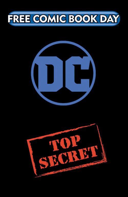 DC COMICS TOP SECRET GOLD TITLE DC Comics A special, top secret project too big to announce! Stay tuned in the months to come for exciting announcements about DC Entertainment's Gold title in the February PREVIEWS and on freecomicbookday.com! Rating: Teen