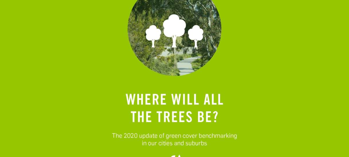 Where will all the trees be? The 2020 update of green cover benchmarking in our cities and suburbs