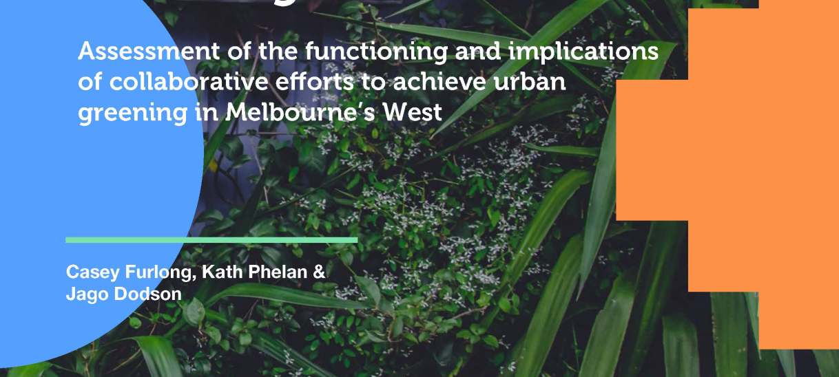Greening the west – Assessment of the functioning and implications of collaborative efforts to achieve urban greening in Melbourne's west