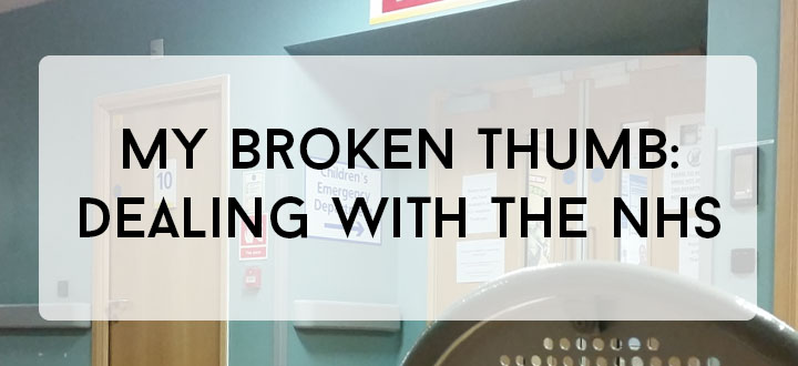 My Broken Thumb // Dealing with the NHS