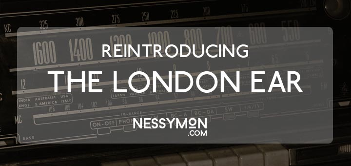 REINTRODUCING THE LONDON EAR