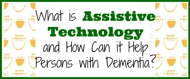 What is Assistive Technology and How Can it Help Persons with Dementia?