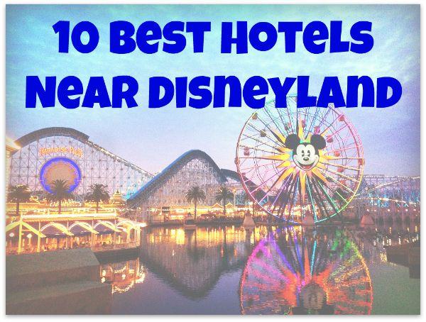 10 Best Hotels Near Disneyland Nest Full Of New