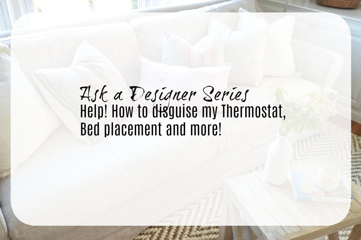 Ask a Designer Series- How to Hide a Thermostat, Bed placement and more!