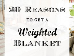 20 Reasons to get a Weighted Blanket