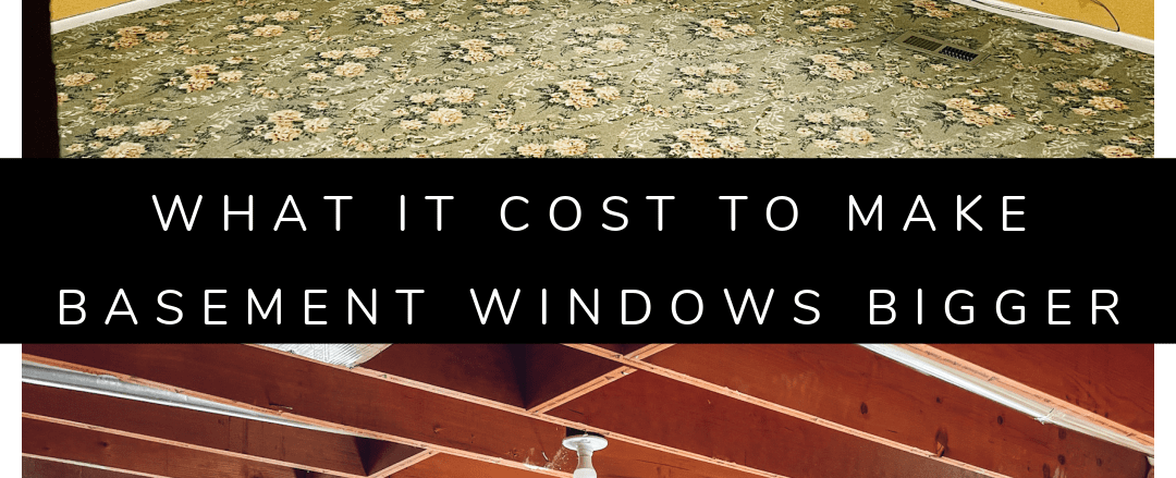 How we Made Basement Windows Bigger and Our New Windows