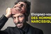 Eloignez-vous des hommes narcissiques : ils ruinent votre bonheur, votre esprit, votre âme et votre vie