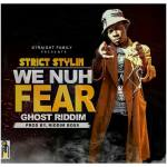 Strict Stylin - We Nuh Fear (Prod By Riddim Boss)