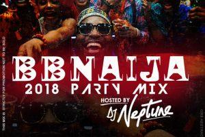 DJ Neptune drops 2018 #BBNaija Saturday Party Mix