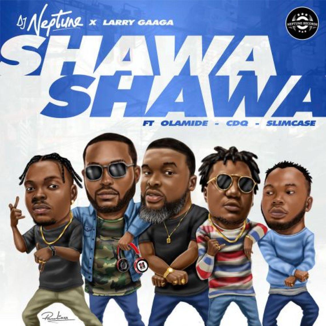 DJ Neptune - Shawa Shawa Ft. Olamide , CDQ, Slim Case & Larry Gaaga