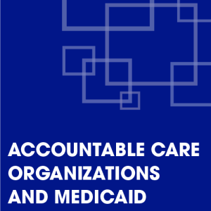 Accountable Care Organizations and Medicaid